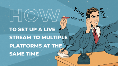 How To Set Up A Live Stream To Multiple Platforms At The Same Time