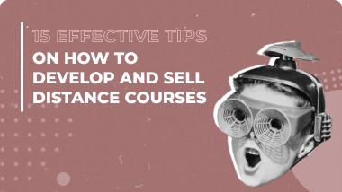 15 Effective Tips on How to Develop and Sell Distance Courses