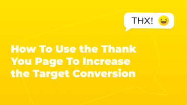 How To Use the Thank You Page To Increase the Target Conversion