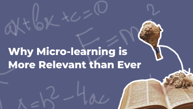 Why Micro-learning is More Relevant than Ever