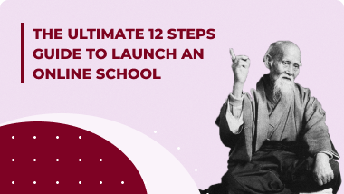 An Ultimate 12 Steps Guide To Launch an Online School